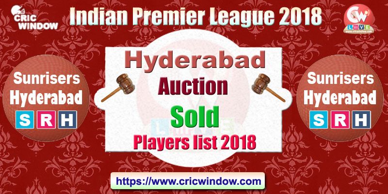 IPL Hyderabad Auction sold and unsold players list 2018