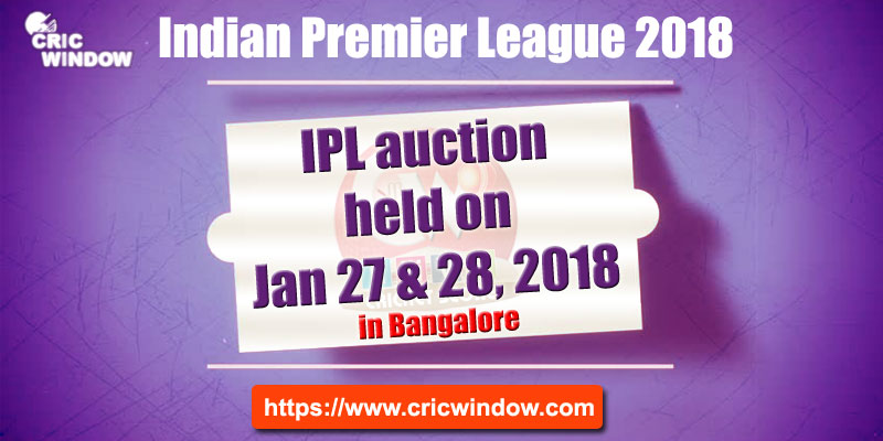 IPL Auction held on Jan 27-28, 2018 in Bangalore