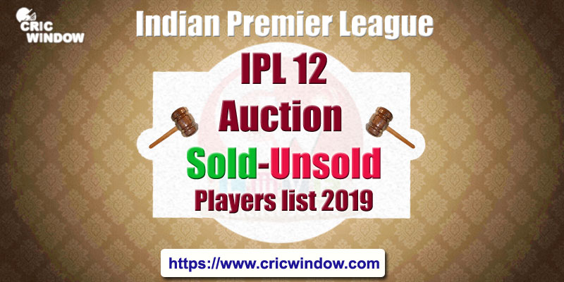 IPL12 auction sold unsold players list 2019
