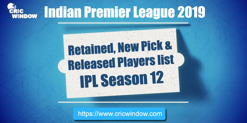 IPL12 retained, new picks and released players list 2019